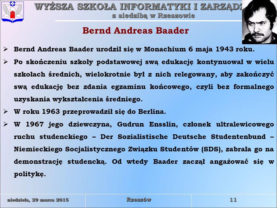 WYŻSZA SZKOŁA INFORMATYKI I ZARZĄDZANIA z siedzibą w Rzeszowie 11 niedziela, 29 marca 2015niedziela, 29 marca 2015niedziela, 29 marca 2015niedziela, 29 marca 2015 Rzeszów  Bernd Andreas Baader urodził się w Monachium 6 maja 1943 roku.