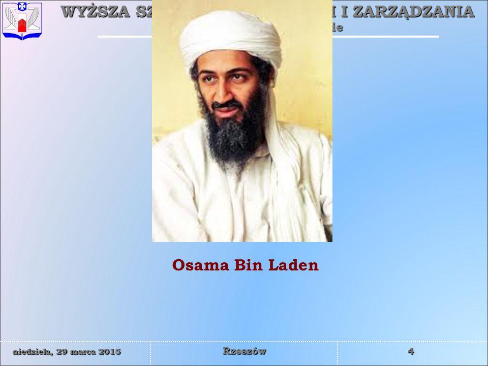 WYŻSZA SZKOŁA INFORMATYKI I ZARZĄDZANIA z siedzibą w Rzeszowie 4 niedziela, 29 marca 2015niedziela, 29 marca 2015niedziela, 29 marca 2015niedziela, 29 marca 2015 Rzeszów Osama Bin Laden