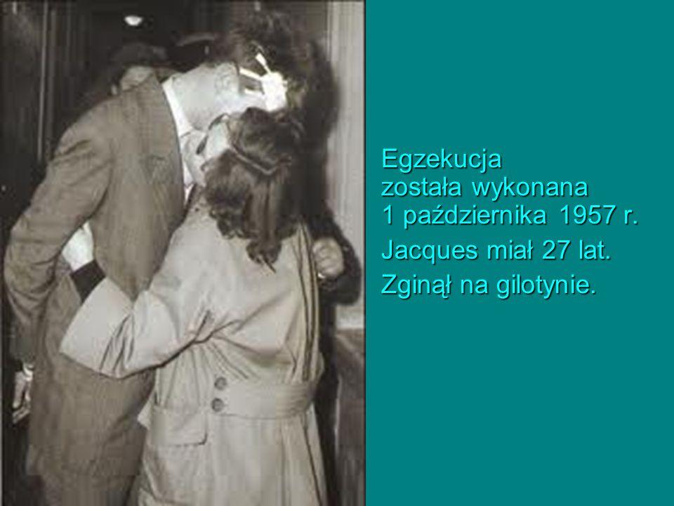 Egzekucja została wykonana 1 października 1957 r. Jacques miał 27 lat. Zginął na gilotynie.