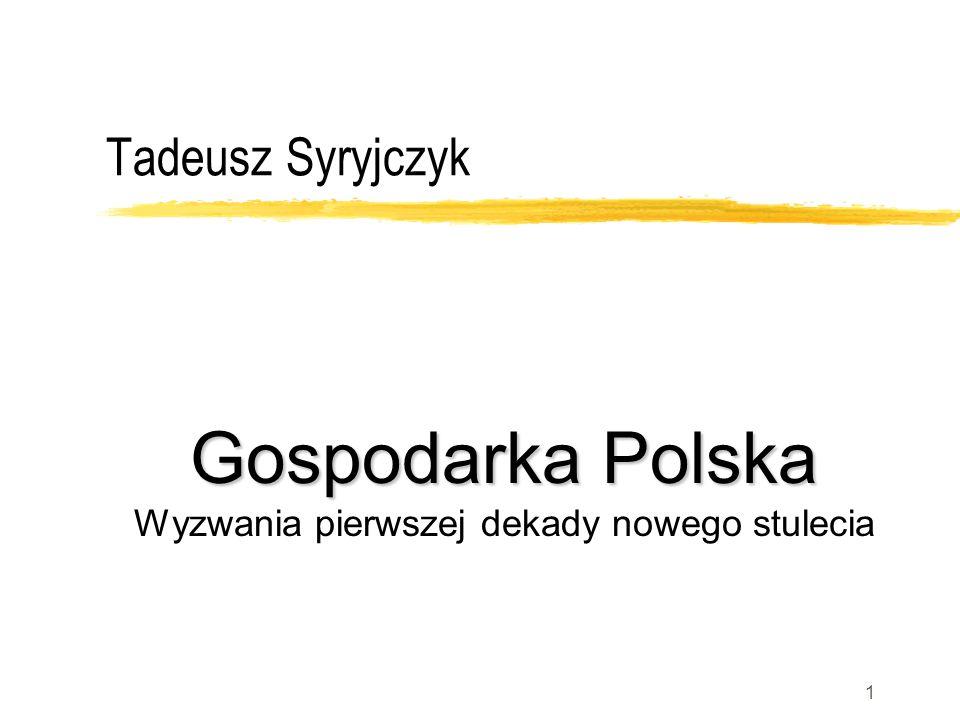 1 Tadeusz Syryjczyk Gospodarka Polska Gospodarka Polska Wyzwania pierwszej dekady nowego stulecia