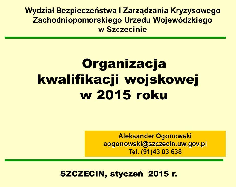 Organizacja kwalifikacji wojskowej w 2015 roku SZCZECIN, styczeń 2015 r. Wydział Bezpieczeństwa I Zarządzania Kryzysowego Zachodniopomorskiego Urzędu