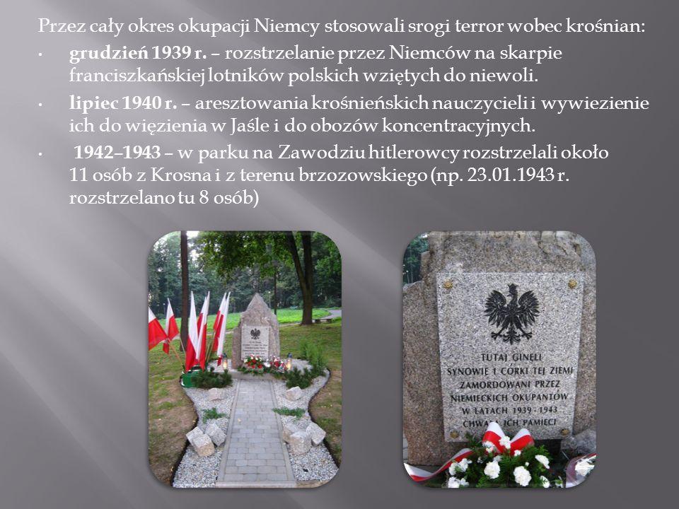 Przez cały okres okupacji Niemcy stosowali srogi terror wobec krośnian: grudzień 1939 r. – rozstrzelanie przez Niemców na skarpie franciszkańskiej lot