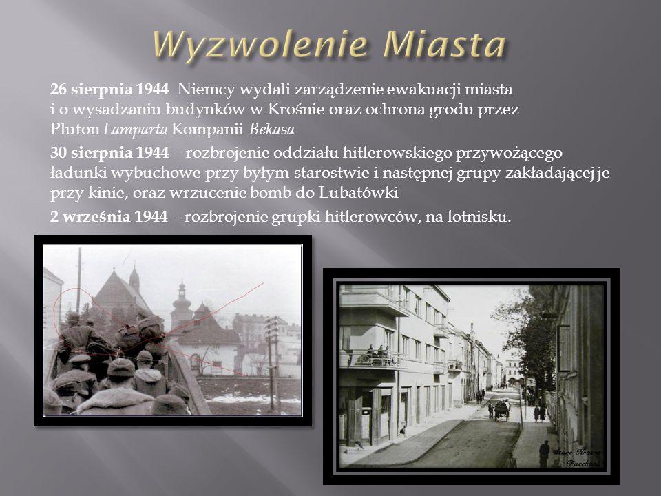 26 sierpnia 1944 Niemcy wydali zarządzenie ewakuacji miasta i o wysadzaniu budynków w Krośnie oraz ochrona grodu przez Pluton Lamparta Kompanii Bekasa