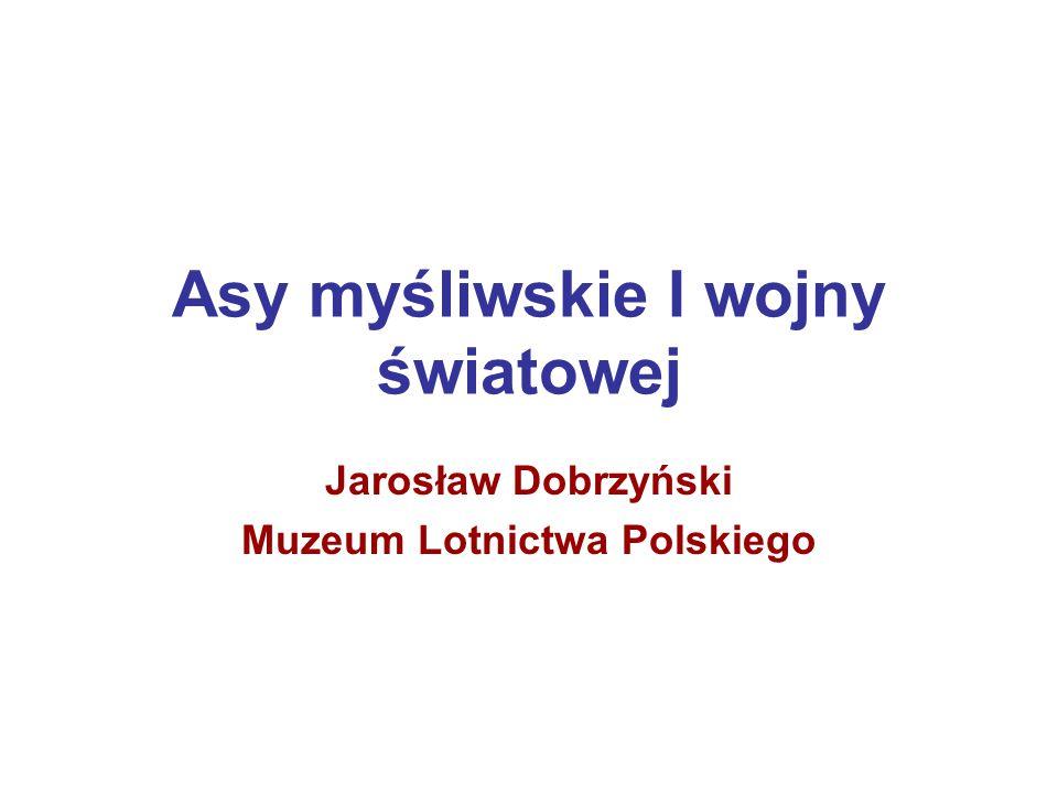 Asy myśliwskie I wojny światowej Jarosław Dobrzyński Muzeum Lotnictwa Polskiego