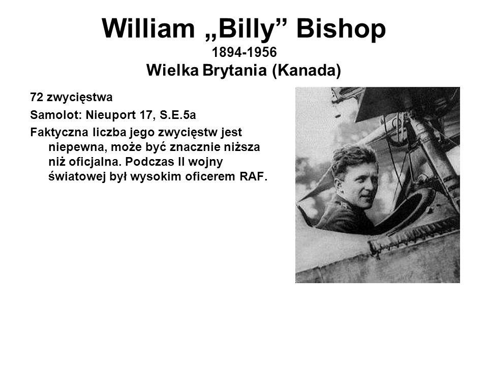 """William """"Billy Bishop 1894-1956 Wielka Brytania (Kanada) 72 zwycięstwa Samolot: Nieuport 17, S.E.5a Faktyczna liczba jego zwycięstw jest niepewna, może być znacznie niższa niż oficjalna."""
