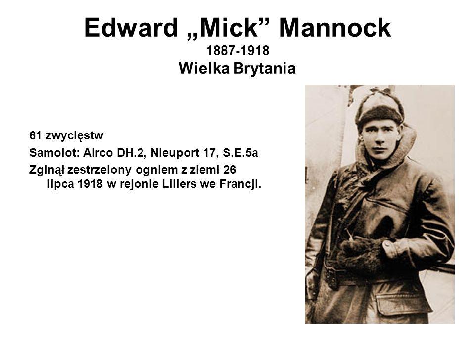 """Edward """"Mick Mannock 1887-1918 Wielka Brytania 61 zwycięstw Samolot: Airco DH.2, Nieuport 17, S.E.5a Zginął zestrzelony ogniem z ziemi 26 lipca 1918 w rejonie Lillers we Francji."""
