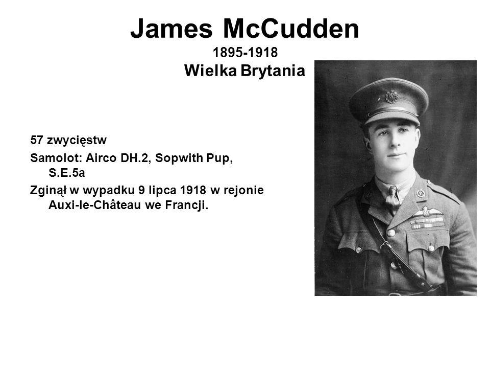 James McCudden 1895-1918 Wielka Brytania 57 zwycięstw Samolot: Airco DH.2, Sopwith Pup, S.E.5a Zginął w wypadku 9 lipca 1918 w rejonie Auxi-le-Château we Francji.