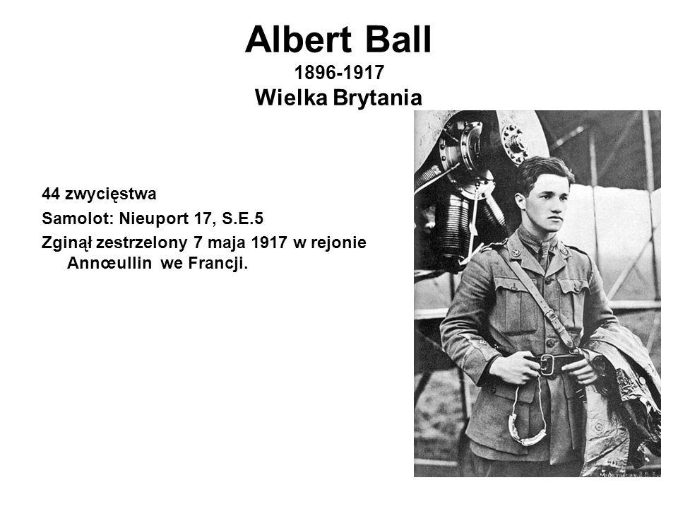 Albert Ball 1896-1917 Wielka Brytania 44 zwycięstwa Samolot: Nieuport 17, S.E.5 Zginął zestrzelony 7 maja 1917 w rejonie Annœullin we Francji.