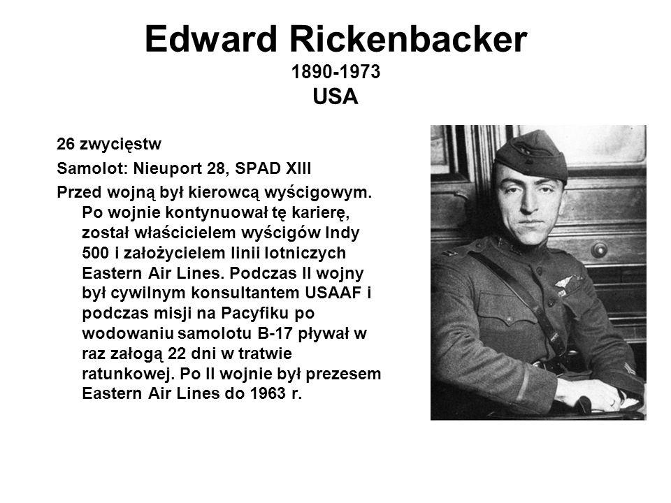 Edward Rickenbacker 1890-1973 USA 26 zwycięstw Samolot: Nieuport 28, SPAD XIII Przed wojną był kierowcą wyścigowym.