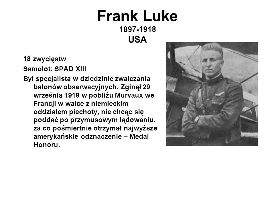 Frank Luke 1897-1918 USA 18 zwycięstw Samolot: SPAD XIII Był specjalistą w dziedzinie zwalczania balonów obserwacyjnych.