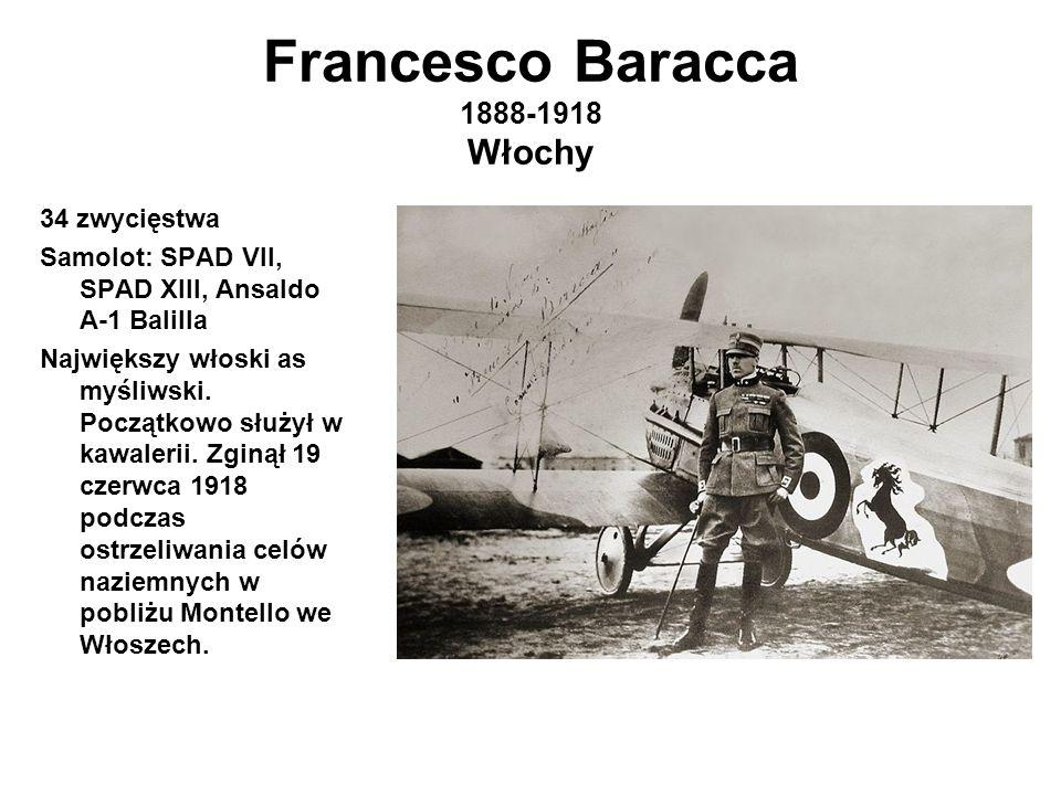 Francesco Baracca 1888-1918 Włochy 34 zwycięstwa Samolot: SPAD VII, SPAD XIII, Ansaldo A-1 Balilla Największy włoski as myśliwski.