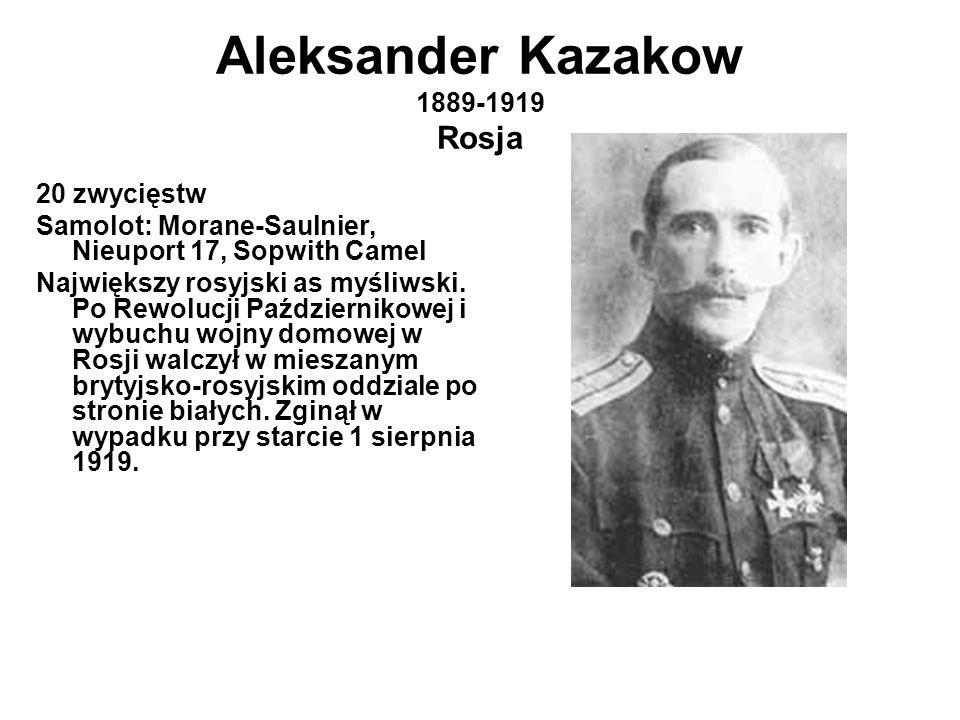 Aleksander Kazakow 1889-1919 Rosja 20 zwycięstw Samolot: Morane-Saulnier, Nieuport 17, Sopwith Camel Największy rosyjski as myśliwski.