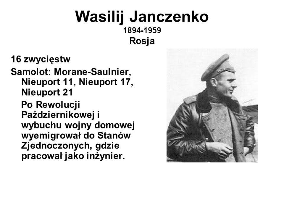 Wasilij Janczenko 1894-1959 Rosja 16 zwycięstw Samolot: Morane-Saulnier, Nieuport 11, Nieuport 17, Nieuport 21 Po Rewolucji Październikowej i wybuchu wojny domowej wyemigrował do Stanów Zjednoczonych, gdzie pracował jako inżynier.