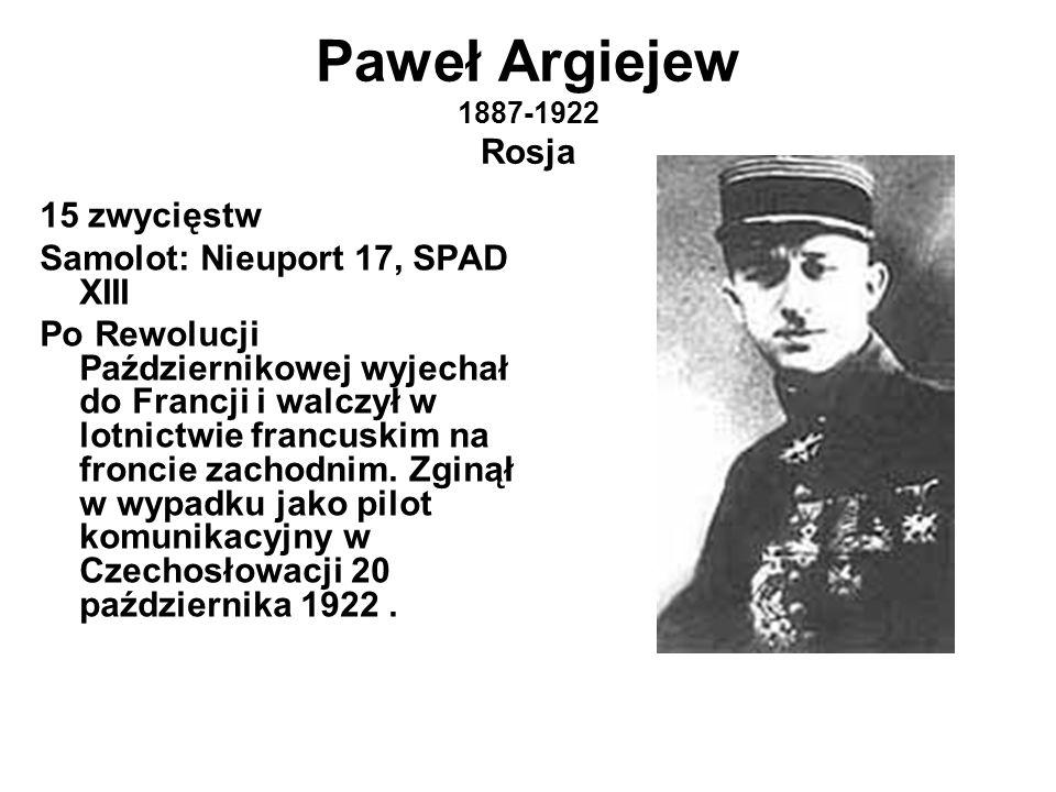 Paweł Argiejew 1887-1922 Rosja 15 zwycięstw Samolot: Nieuport 17, SPAD XIII Po Rewolucji Październikowej wyjechał do Francji i walczył w lotnictwie francuskim na froncie zachodnim.