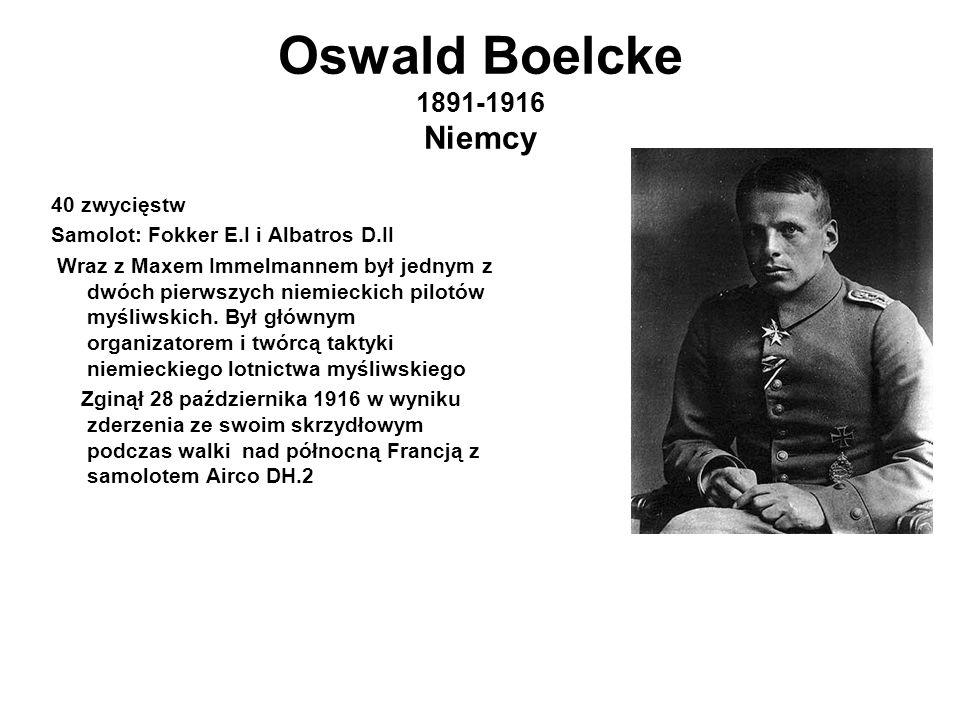 Oswald Boelcke 1891-1916 Niemcy 40 zwycięstw Samolot: Fokker E.I i Albatros D.II Wraz z Maxem Immelmannem był jednym z dwóch pierwszych niemieckich pilotów myśliwskich.