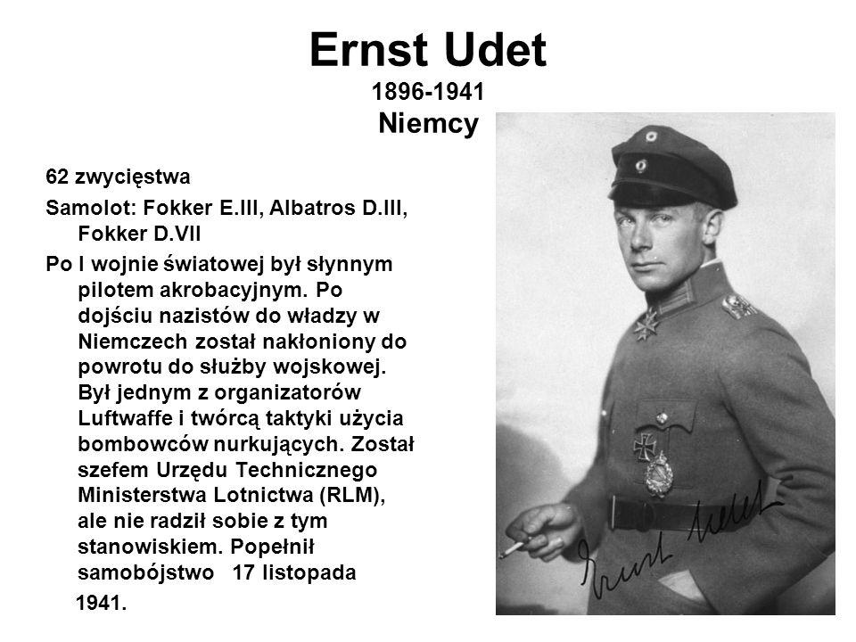 Ernst Udet 1896-1941 Niemcy 62 zwycięstwa Samolot: Fokker E.III, Albatros D.III, Fokker D.VII Po I wojnie światowej był słynnym pilotem akrobacyjnym.