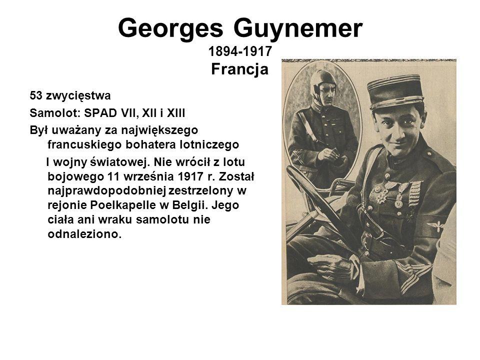 Georges Guynemer 1894-1917 Francja 53 zwycięstwa Samolot: SPAD VII, XII i XIII Był uważany za największego francuskiego bohatera lotniczego I wojny światowej.