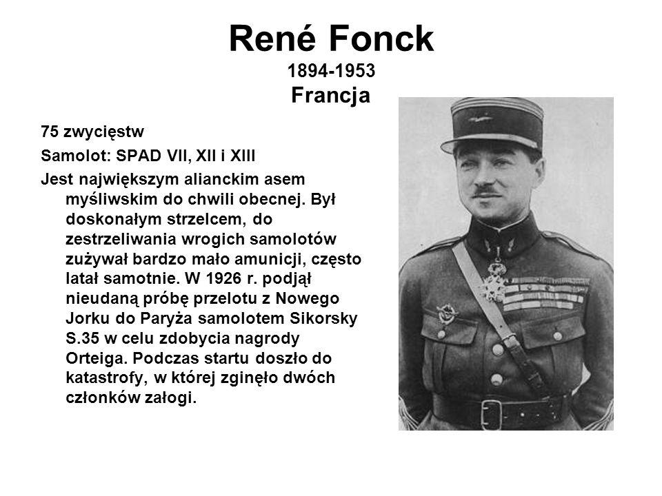 René Fonck 1894-1953 Francja 75 zwycięstw Samolot: SPAD VII, XII i XIII Jest największym alianckim asem myśliwskim do chwili obecnej.