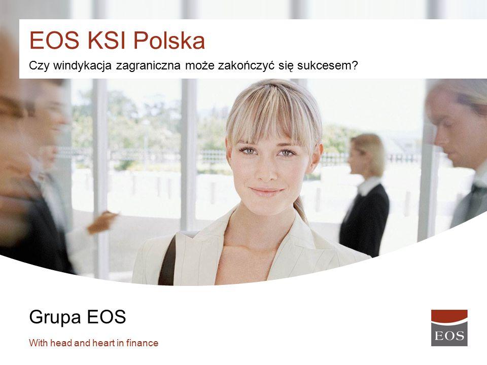 1 Grupa EOS With head and heart in finance Czy windykacja zagraniczna może zakończyć się sukcesem? EOS KSI Polska