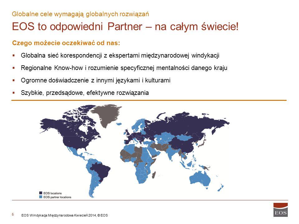 5 Globalne cele wymagają globalnych rozwiązań EOS to odpowiedni Partner – na całym świecie! Czego możecie oczekiwać od nas:  Globalna sieć koresponde