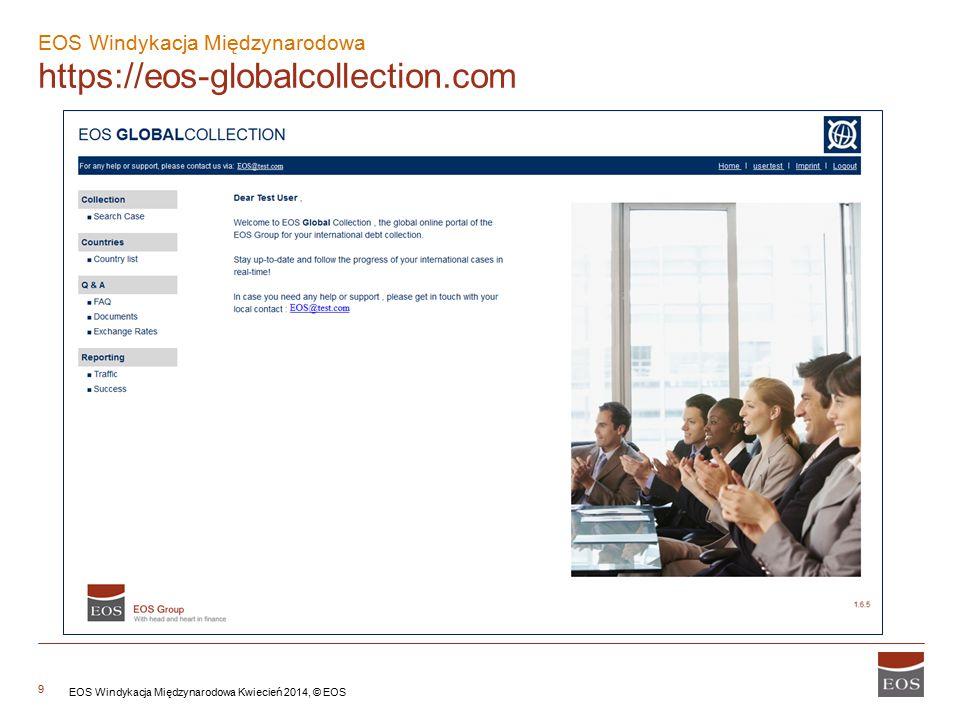 9 EOS Windykacja Międzynarodowa https://eos-globalcollection.com EOS Windykacja Międzynarodowa Kwiecień 2014, © EOS