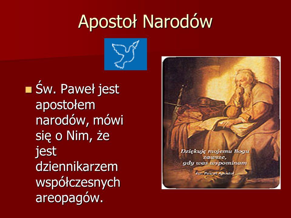 Apostoł Narodów Św. Paweł jest apostołem narodów, mówi się o Nim, że jest dziennikarzem współczesnych areopagów. Św. Paweł jest apostołem narodów, mów