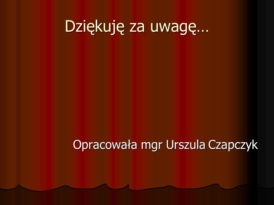 Dziękuję za uwagę… Opracowała mgr Urszula Czapczyk