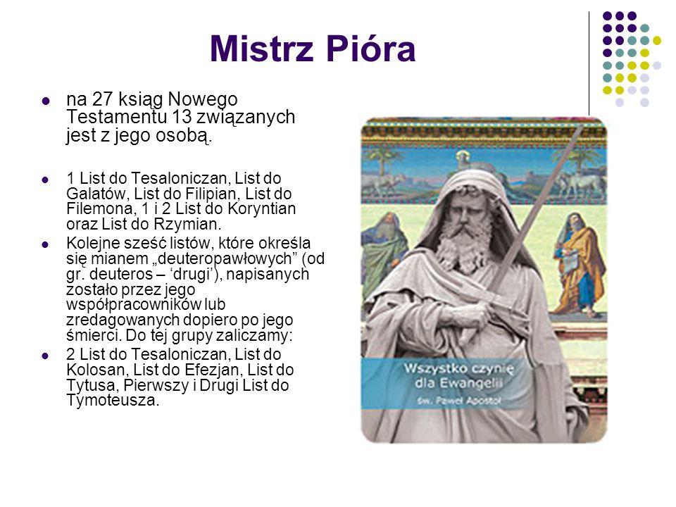 Mistrz Pióra na 27 ksiąg Nowego Testamentu 13 związanych jest z jego osobą. 1 List do Tesaloniczan, List do Galatów, List do Filipian, List do Filemon