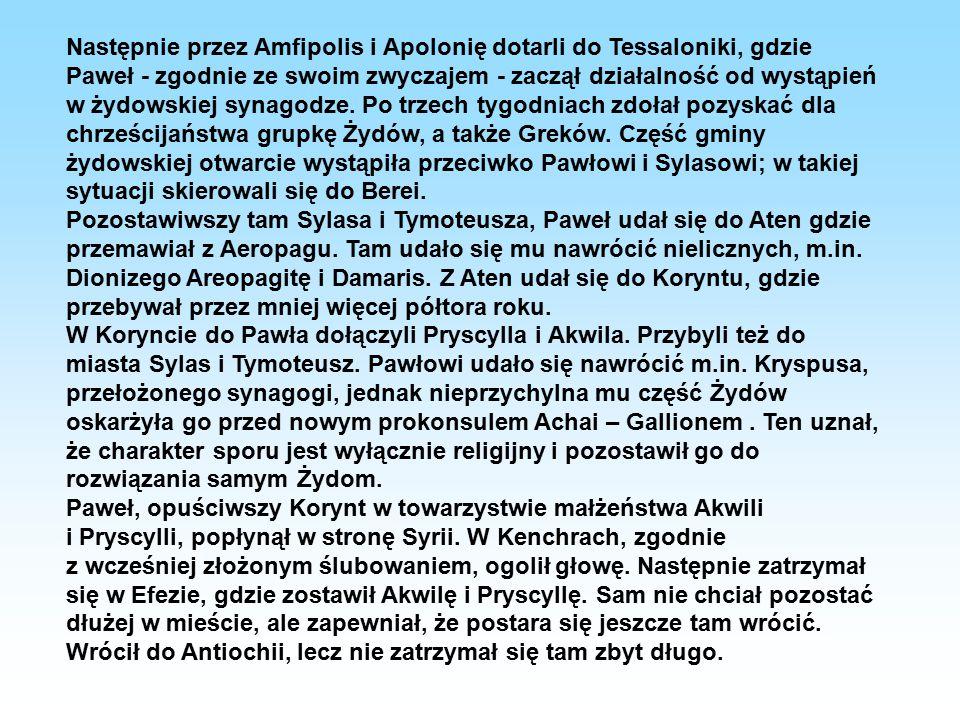 Następnie przez Amfipolis i Apolonię dotarli do Tessaloniki, gdzie Paweł - zgodnie ze swoim zwyczajem - zaczął działalność od wystąpień w żydowskiej s