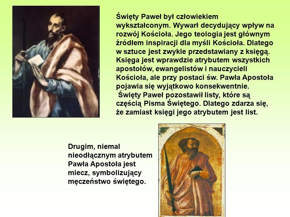 Drugim, niemal nieodłącznym atrybutem Pawła Apostoła jest miecz, symbolizujący męczeństwo świętego. Święty Paweł był człowiekiem wykształconym. Wywarł