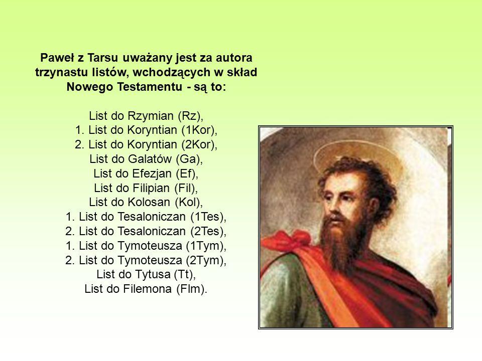 Paweł z Tarsu uważany jest za autora trzynastu listów, wchodzących w skład Nowego Testamentu - są to: List do Rzymian (Rz), 1. List do Koryntian (1Kor