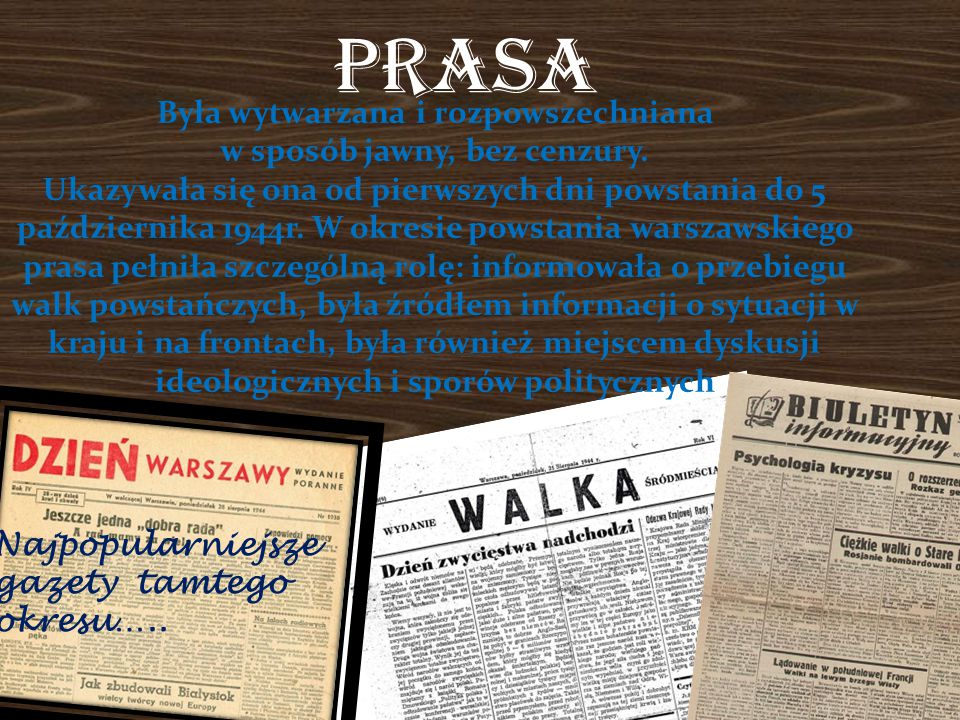 Prasa Była wytwarzana i rozpowszechniana w sposób jawny, bez cenzury. Ukazywała się ona od pierwszych dni powstania do 5 października 1944r. W okresie