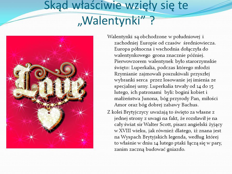 """Skąd właściwie wzięły się te """"Walentynki"""" ? Walentynki są obchodzone w południowej i zachodniej Europie od czasów średniowiecza. Europa północna i wsc"""