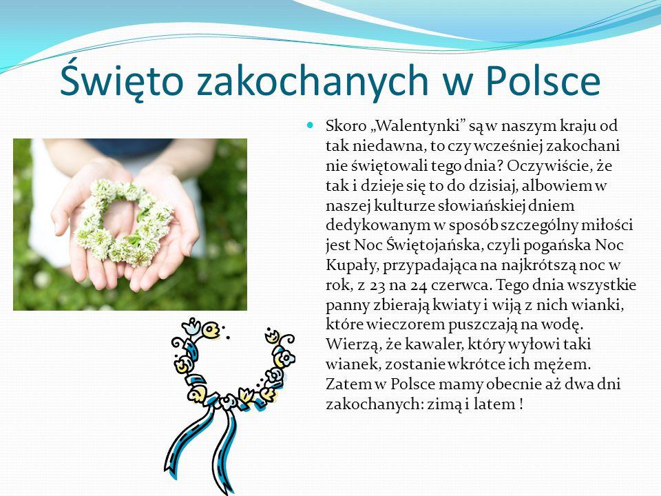 """Święto zakochanych w Polsce Skoro """"Walentynki"""" są w naszym kraju od tak niedawna, to czy wcześniej zakochani nie świętowali tego dnia? Oczywiście, że"""