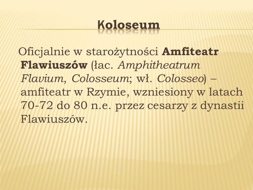 Oficjalnie w starożytności Amfiteatr Flawiuszów (łac.