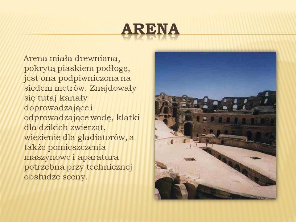 Arena miała drewnianą, pokrytą piaskiem podłogę, jest ona podpiwniczona na siedem metrów.