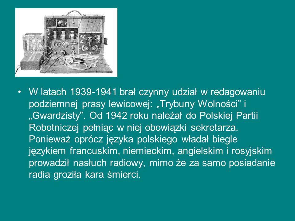 """W latach 1939-1941 brał czynny udział w redagowaniu podziemnej prasy lewicowej: """"Trybuny Wolności"""" i """"Gwardzisty"""". Od 1942 roku należał do Polskiej Pa"""