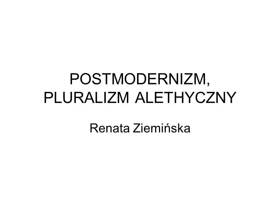 POSTMODERNIZM, PLURALIZM ALETHYCZNY Renata Ziemińska