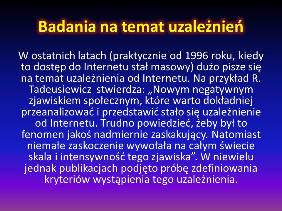 W ostatnich latach (praktycznie od 1996 roku, kiedy to dostęp do Internetu stał masowy) dużo pisze się na temat uzależnienia od Internetu. Na przykład