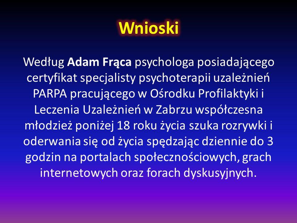 Według Adam Frąca psychologa posiadającego certyfikat specjalisty psychoterapii uzależnień PARPA pracującego w Ośrodku Profilaktyki i Leczenia Uzależn