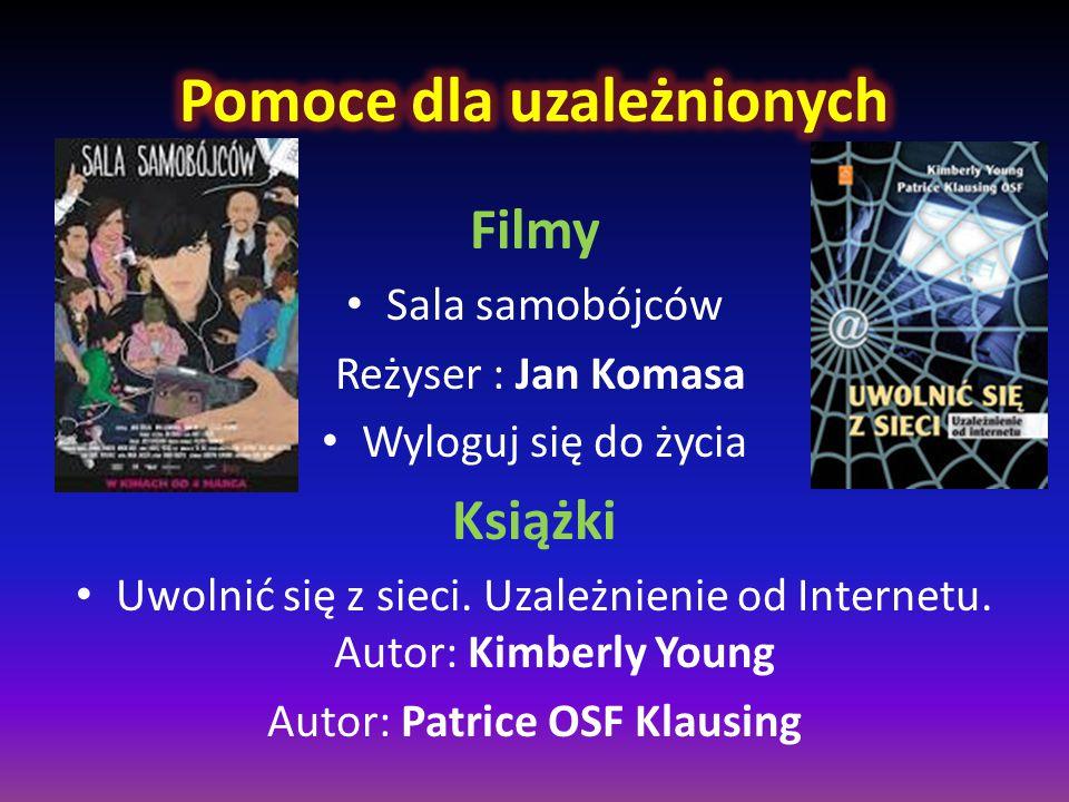 Filmy Sala samobójców Reżyser : Jan Komasa Wyloguj się do życia Książki Uwolnić się z sieci. Uzależnienie od Internetu. Autor: Kimberly Young Autor: P