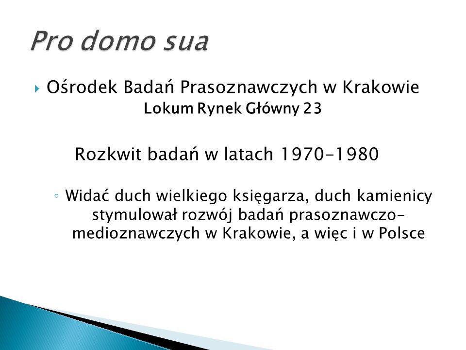  Ośrodek Badań Prasoznawczych w Krakowie Lokum Rynek Główny 23 Rozkwit badań w latach 1970-1980 ◦ Widać duch wielkiego księgarza, duch kamienicy stymulował rozwój badań prasoznawczo- medioznawczych w Krakowie, a więc i w Polsce