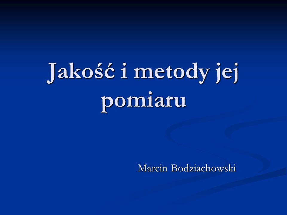 Jakość i metody jej pomiaru Marcin Bodziachowski Marcin Bodziachowski