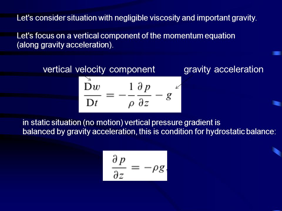 Let's consider situation with negligible viscosity and important gravity. Let's focus on a vertical component of the momentum equation (along gravity