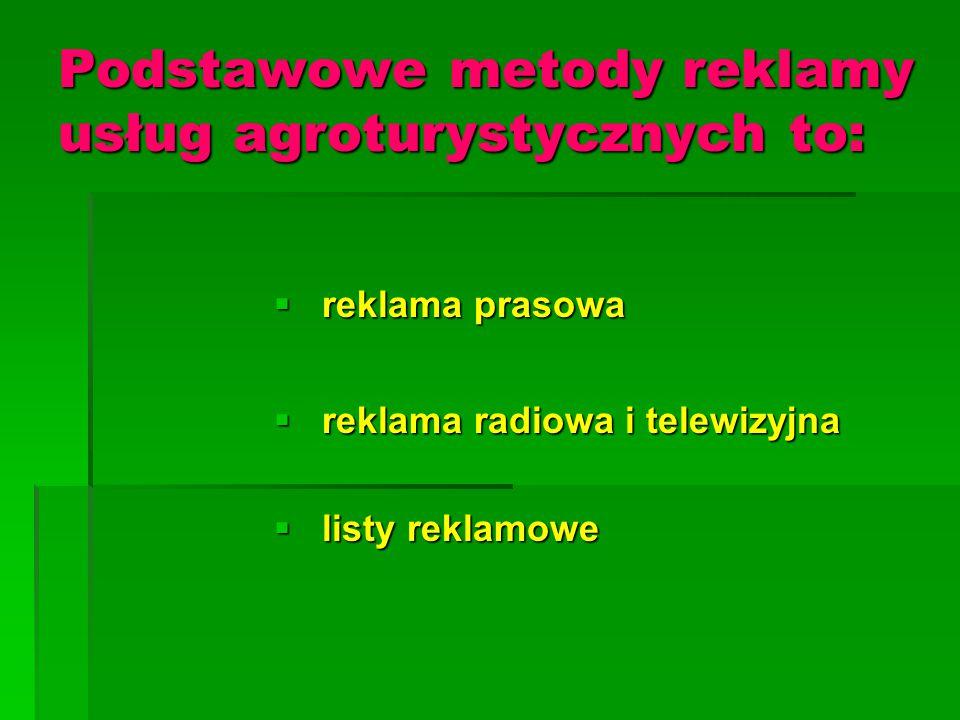Podstawowe metody reklamy usług agroturystycznych to:  reklama prasowa  reklama radiowa i telewizyjna  listy reklamowe