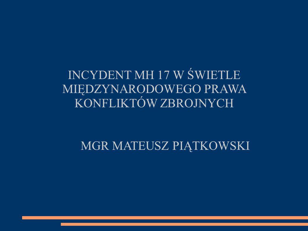INCYDENT MH 17 W ŚWIETLE MIĘDZYNARODOWEGO PRAWA KONFLIKTÓW ZBROJNYCH MGR MATEUSZ PIĄTKOWSKI