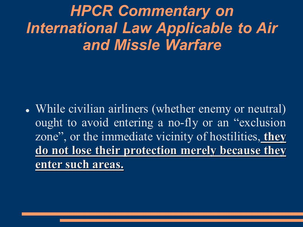 HPCR Commentary on International Law Applicable to Air and Missle Warfare they do not lose their protection merely because they enter such areas.