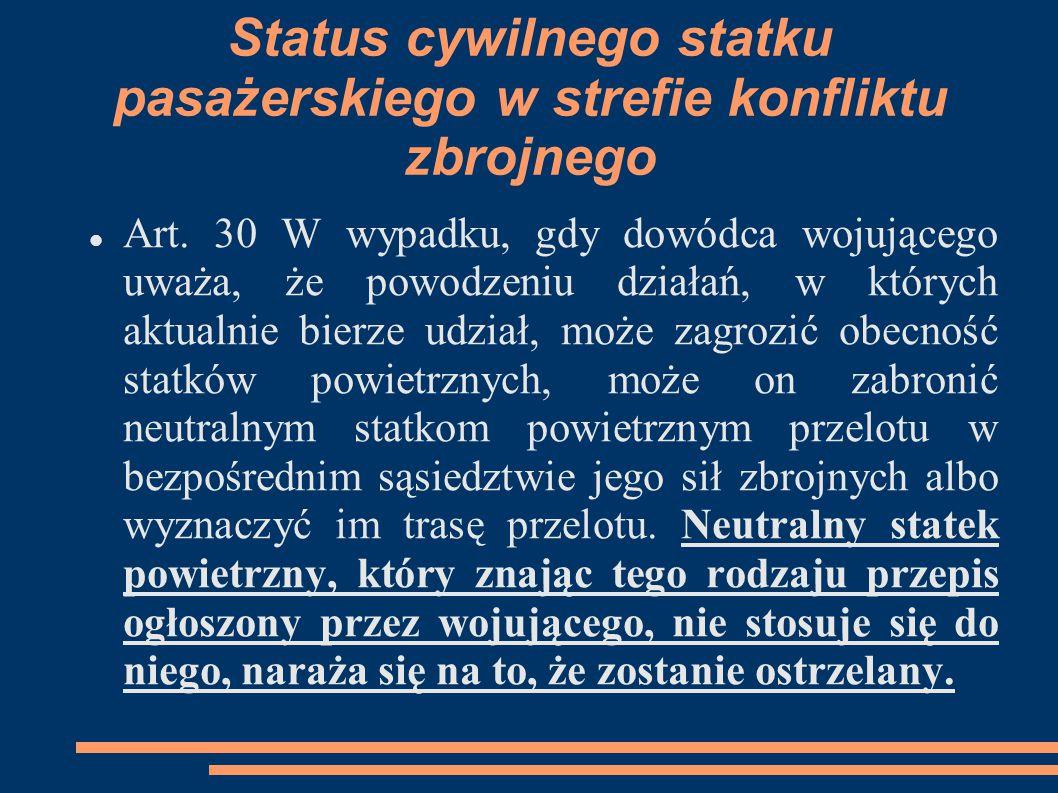 Status cywilnego statku pasażerskiego w strefie konfliktu zbrojnego Art. 30 W wypadku, gdy dowódca wojującego uważa, że powodzeniu działań, w których