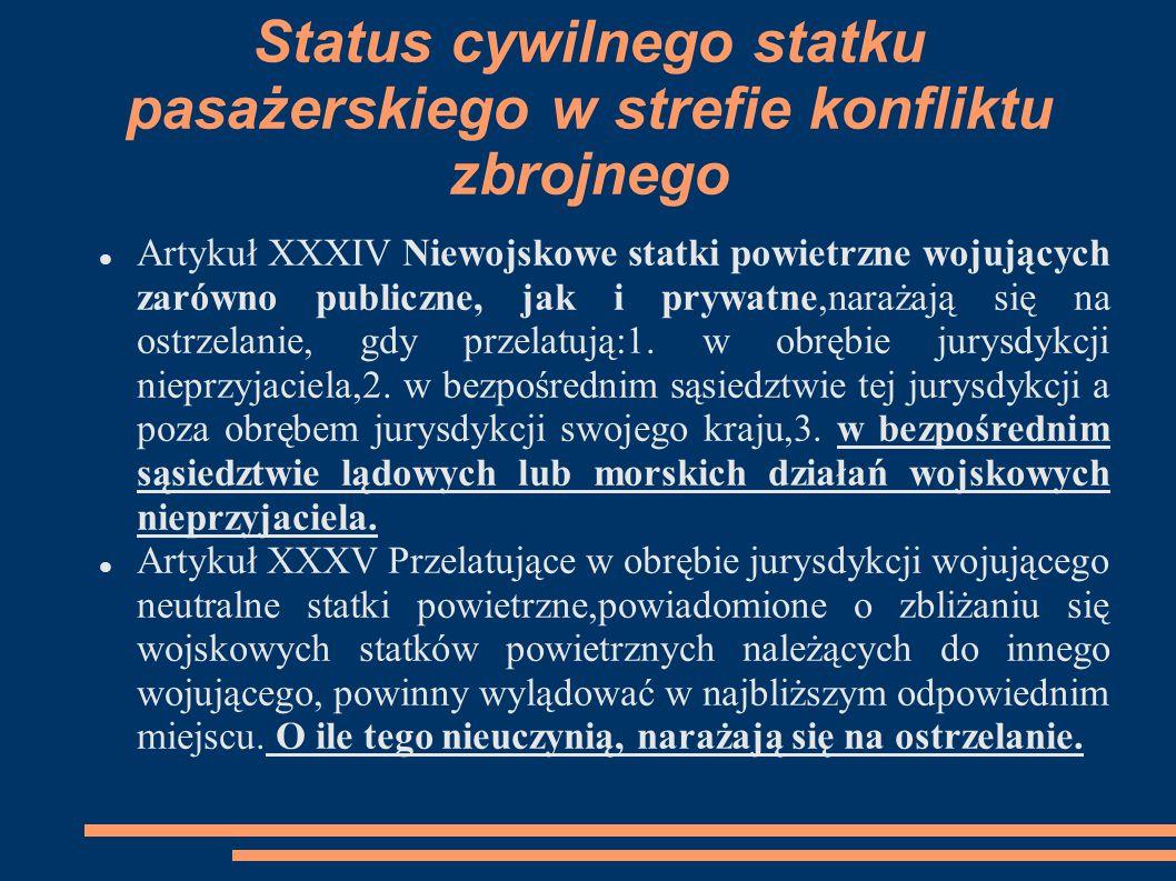 Status cywilnego statku pasażerskiego w strefie konfliktu zbrojnego Artykuł XXXIV Niewojskowe statki powietrzne wojujących zarówno publiczne, jak i pr