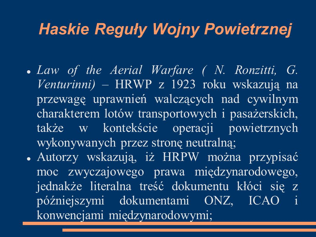 Haskie Reguły Wojny Powietrznej Law of the Aerial Warfare ( N. Ronzitti, G. Venturinni) – HRWP z 1923 roku wskazują na przewagę uprawnień walczących n